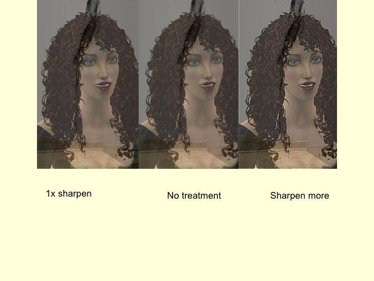 1x sharpen No treatment Sharpen more
