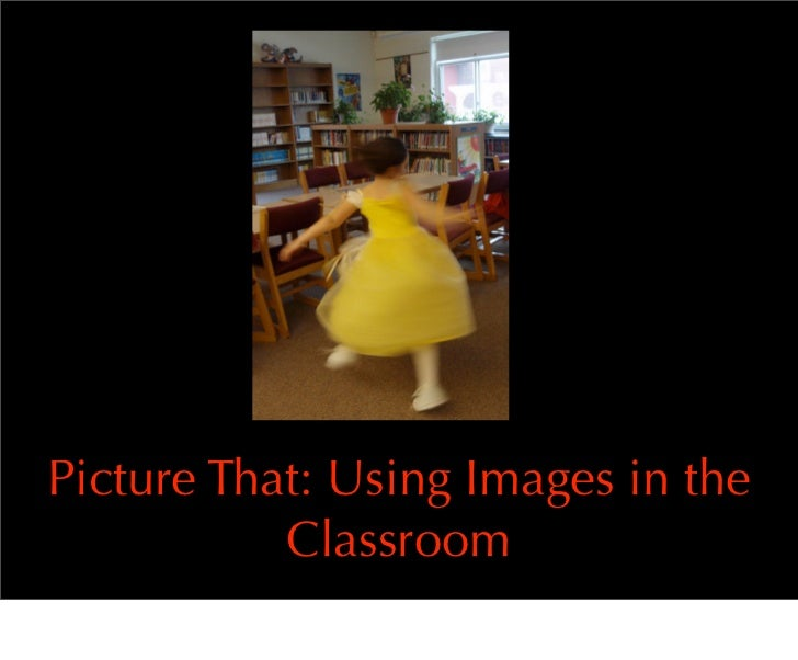 Picture That   Using Images In The Classroom