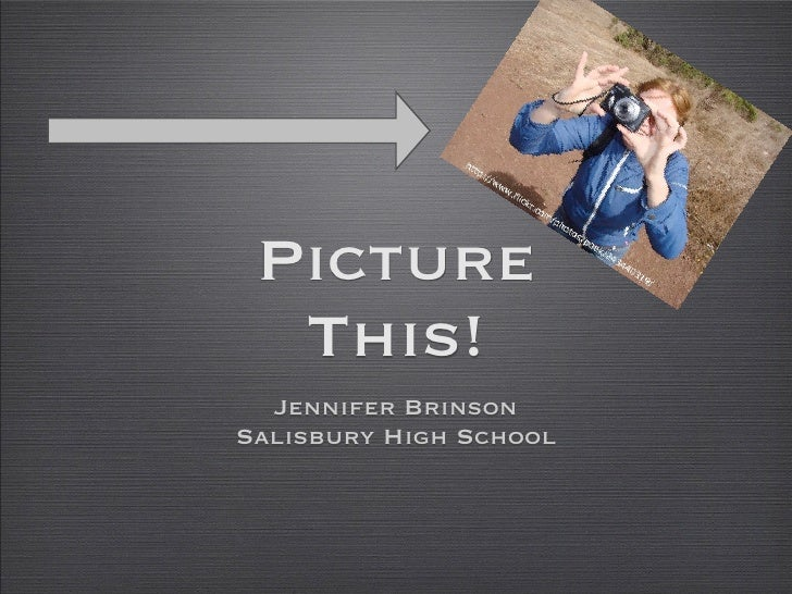 Picture   This!   Jennifer Brinson Salisbury High School