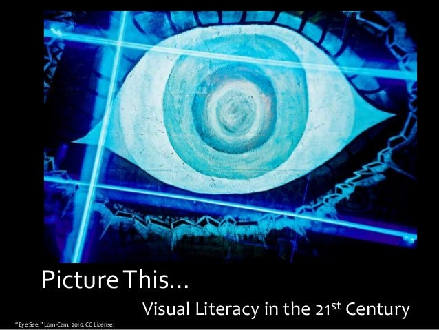 """PictureThis… Visual Literacy in the 21st Century """"Eye See."""" Lom-Cam. 2010. CC License."""