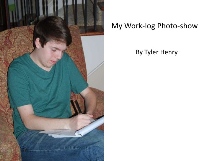 My Work-log Photo-show      By Tyler Henry