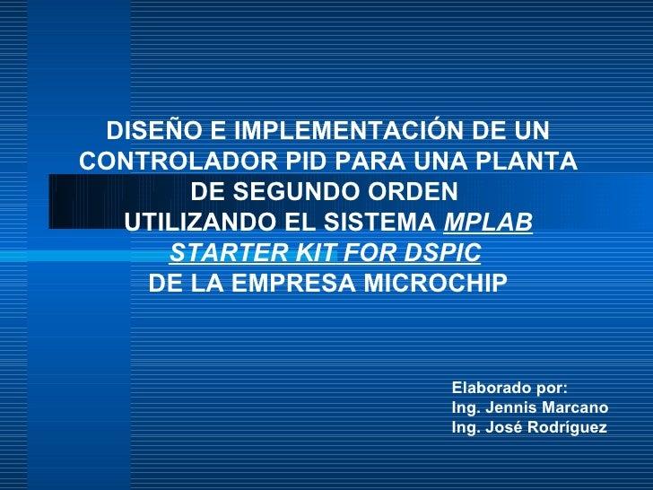 DISEÑO E IMPLEMENTACIÓN DE UN CONTROLADOR PID PARA UNA PLANTA        DE SEGUNDO ORDEN   UTILIZANDO EL SISTEMA MPLAB      S...