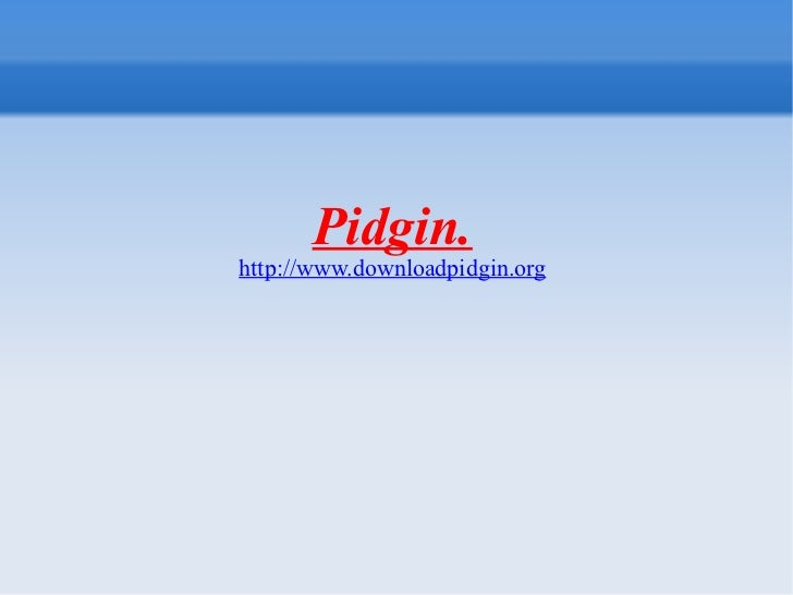Pidgin. http://www.downloadpidgin.org