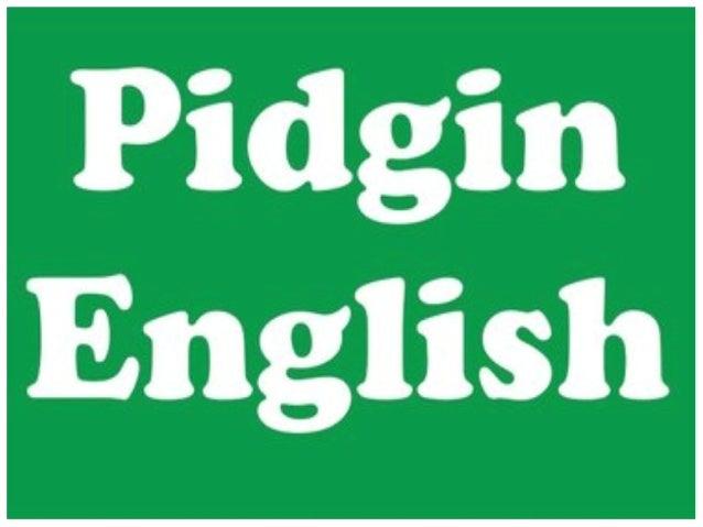 What is Pidgin ... Pidgin Language