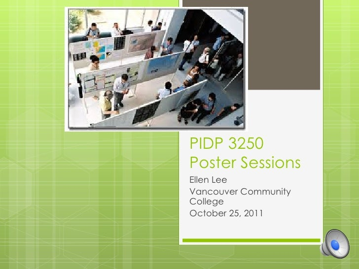 PIDP 3250 Poster Sessions Ellen Lee Vancouver Community College October 25, 2011