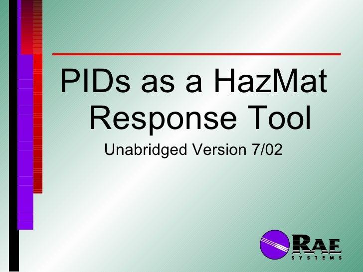 <ul><li>PIDs as a HazMat Response Tool </li></ul><ul><li>Unabridged Version 7/02 </li></ul>