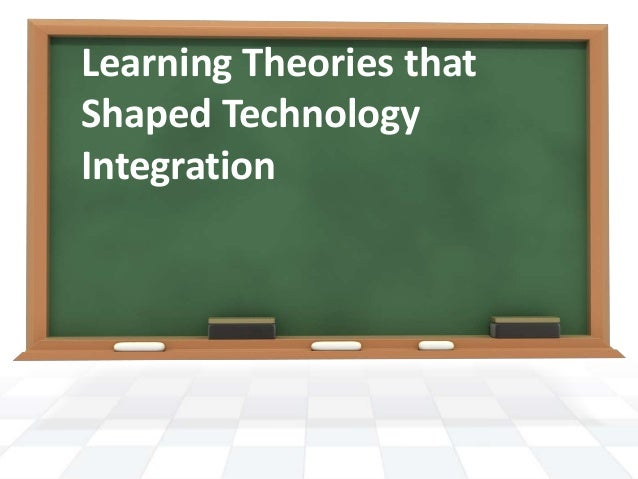 Learning Theories that Shaped Technology Integration
