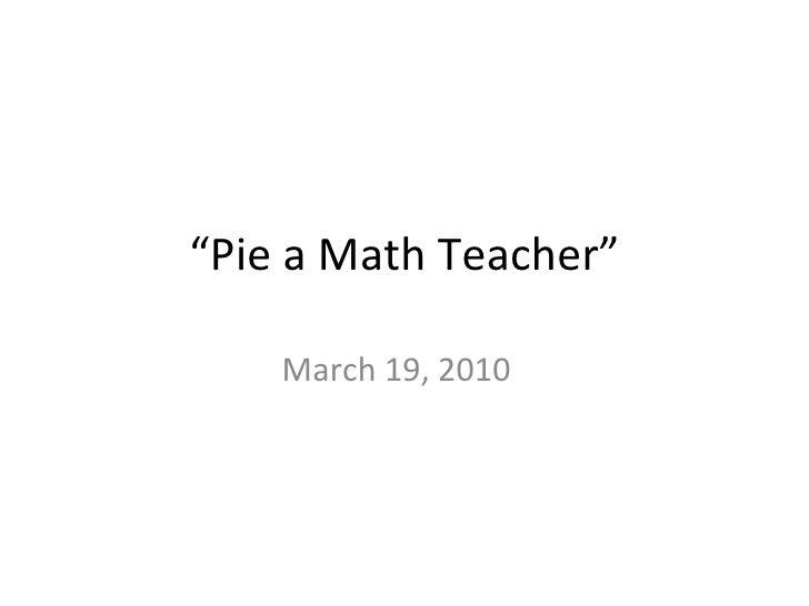 Pie a math teacher 3 19-10