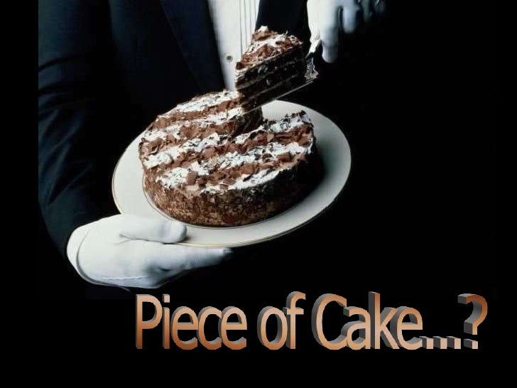 Piece of Cake...?<br />