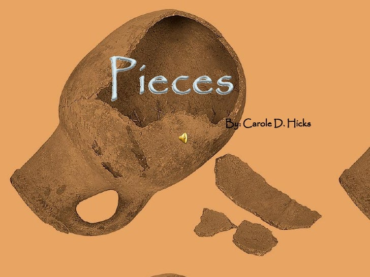 Pieces      By: Carole D. Hicks
