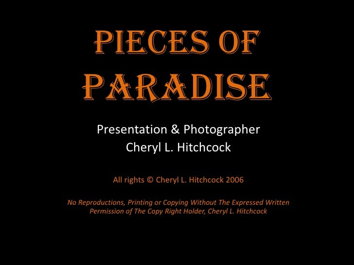 Pieces of Paradise<br />Presentation & Photographer<br />Cheryl L. Hitchcock<br />All rights © Cheryl L. Hitchcock 2006<br...
