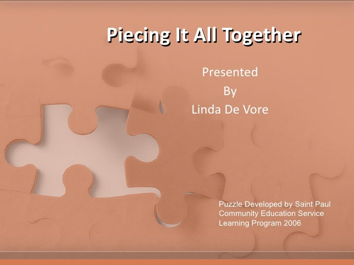 Piecing It All Together Presented By Linda De Vore Puzzle Developed by Saint Paul Community Education Service Learning Pro...