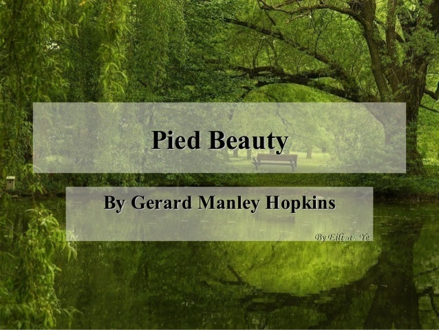 pied beauty by gerard manley hopkins essay Gerard manley hopkins' poem 'pied beauty' is a celebration of the mottled, seemingly imperfect parts of nature essay writing: help & tutorial.