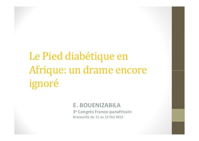 Le Pied diabétique enAfrique: un drame encoreAfrique: un drame encoreignoréE. BOUENIZABILA3e Congrès Franco-panafricainBra...