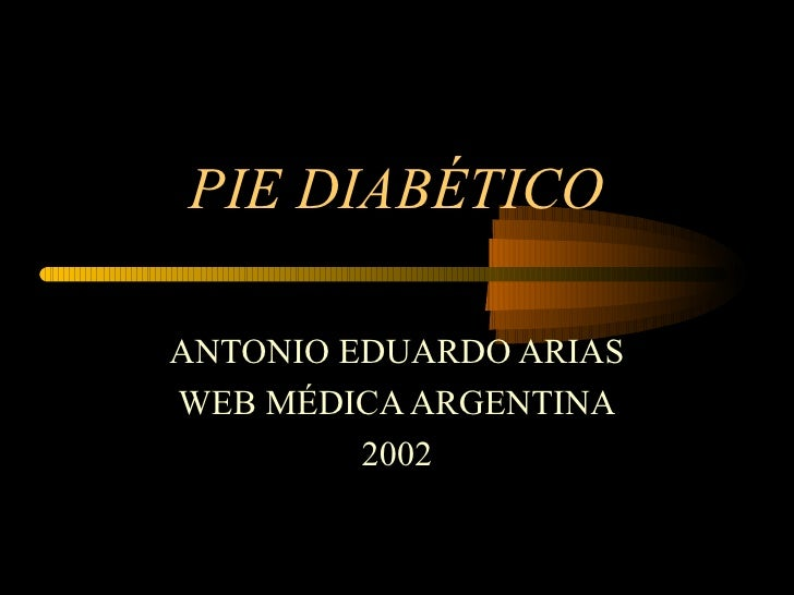 PIE DIABÉTICO ANTONIO EDUARDO ARIAS WEB MÉDICA ARGENTINA 2002