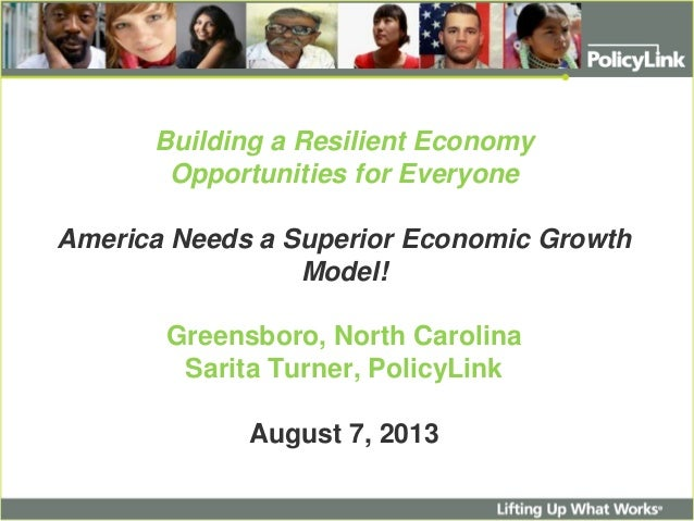 Building a Resilient Economy Opportunities for Everyone America Needs a Superior Economic Growth Model! Greensboro, North ...