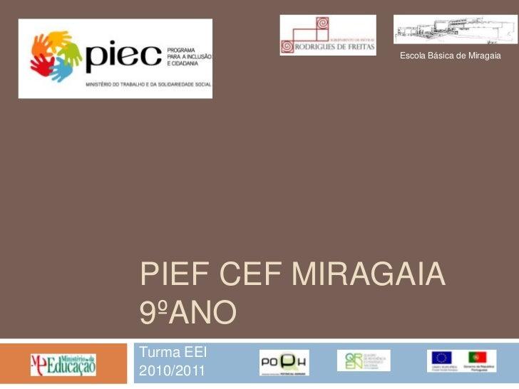 PIEF CEF Miragaia9ºano<br />Turma EEI<br />2010/2011<br />Escola Básica de Miragaia<br />
