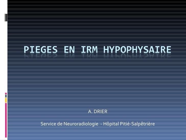 A. DRIERService de Neuroradiologie - Hôpital Pitié-Salpêtrière