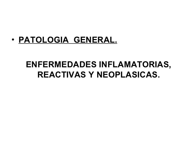 <ul><li>PATOLOGIA  GENERAL. </li></ul><ul><li>ENFERMEDADES INFLAMATORIAS, REACTIVAS Y NEOPLASICAS. </li></ul>