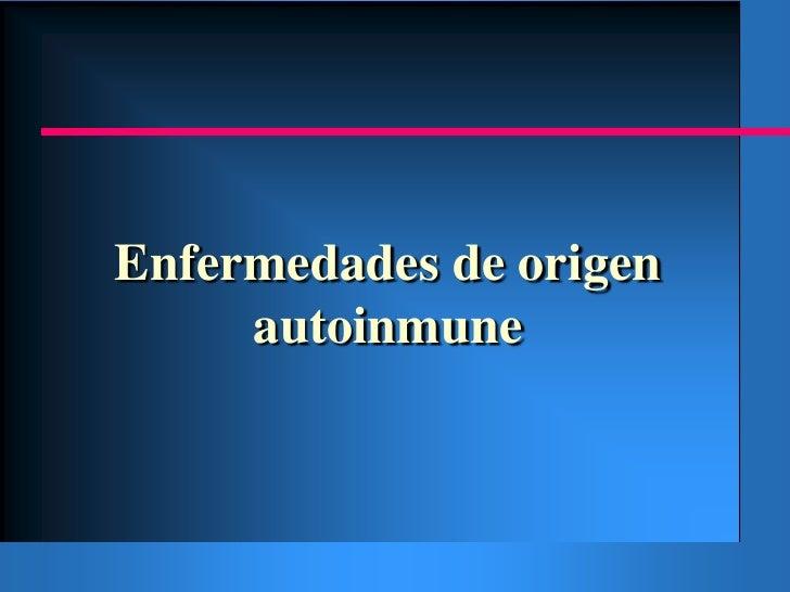 Enfermedades de origen autoinmune<br />