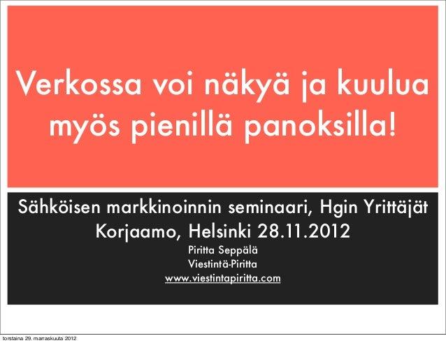 Verkossa voi näkyä ja kuulua       myös pienillä panoksilla!     Sähköisen markkinoinnin seminaari, Hgin Yrittäjät        ...