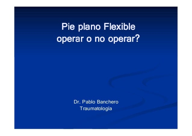 Pie plano FlexiblePie plano FlexiblePie plano FlexiblePie plano Flexibleoperar o no operar?operar o no operar?operar o no ...