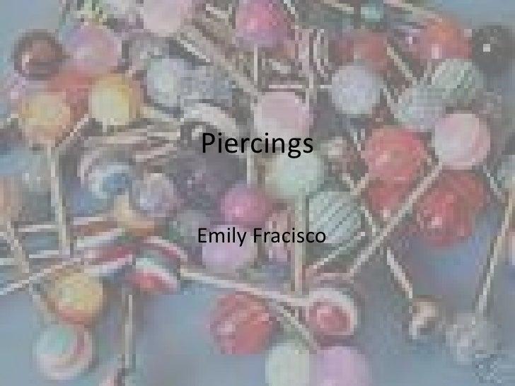 Piercings<br />Emily Fracisco<br />