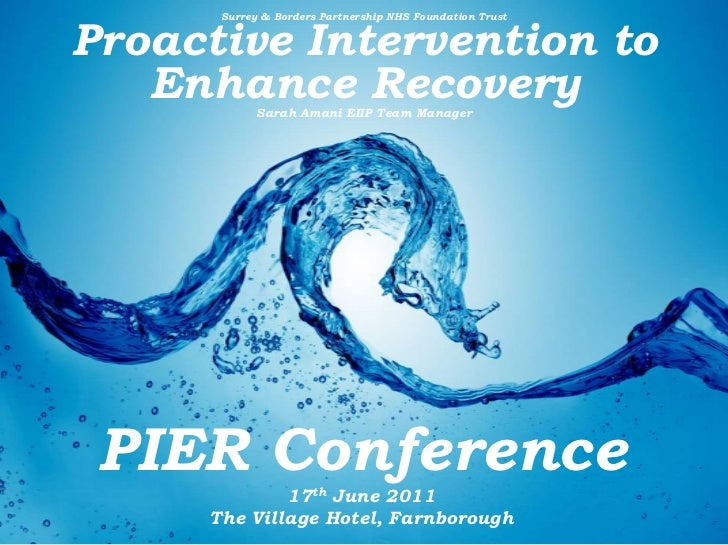 Surrey & Borders Partnership NHS Foundation Trust<br />Proactive Intervention to Enhance Recovery<br />Sarah Amani EIIP Te...