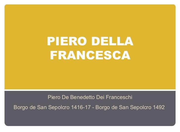 PIERO DELLA            FRANCESCA             Piero De Benedetto Dei FranceschiBorgo de San Sepolcro 1416-17 - Borgo de San...