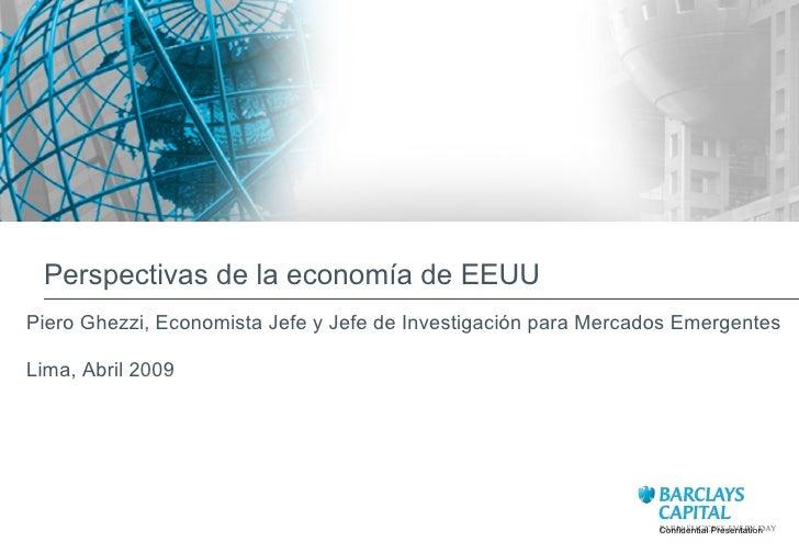 Perspectivas de la  econom í a  de EEUU Confidential Presentation Piero Ghezzi, Economista Jefe y Jefe  de Investigaci ó n...