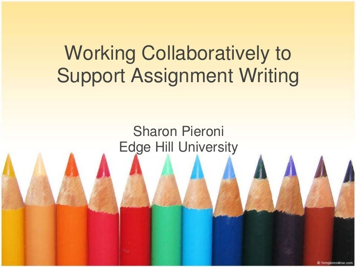 Working Collaboratively to Support Assignment Writing <br />Sharon Pieroni<br />Edge Hill University <br />