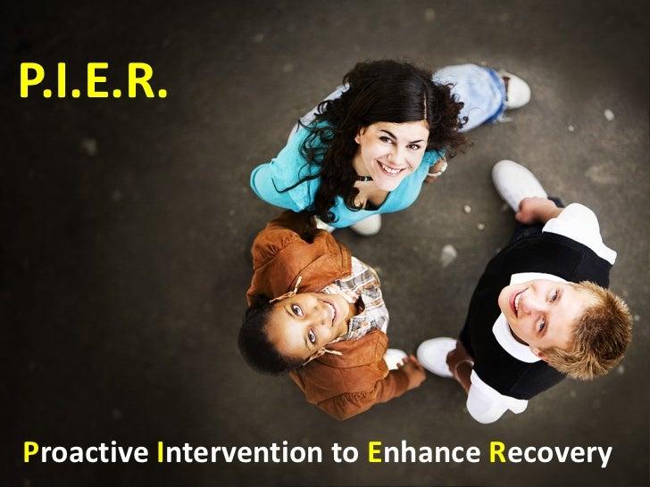 P.I.E.R. P roactive  I ntervention to  E nhance  R ecovery