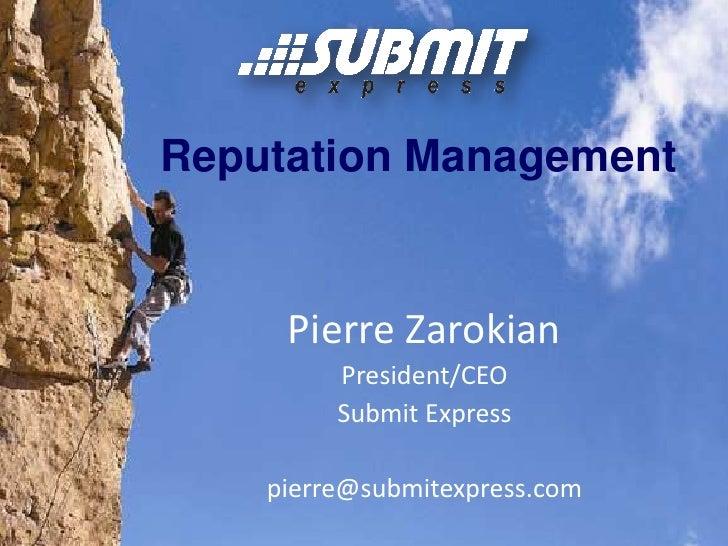 Reputation Management<br />Pierre Zarokian<br />President/CEO<br />Submit Express<br />pierre@submitexpress.com<br />