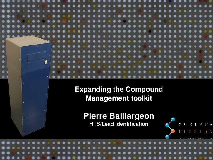 Expanding the Compound  Management toolkit  Pierre Baillargeon   HTS/Lead Identification