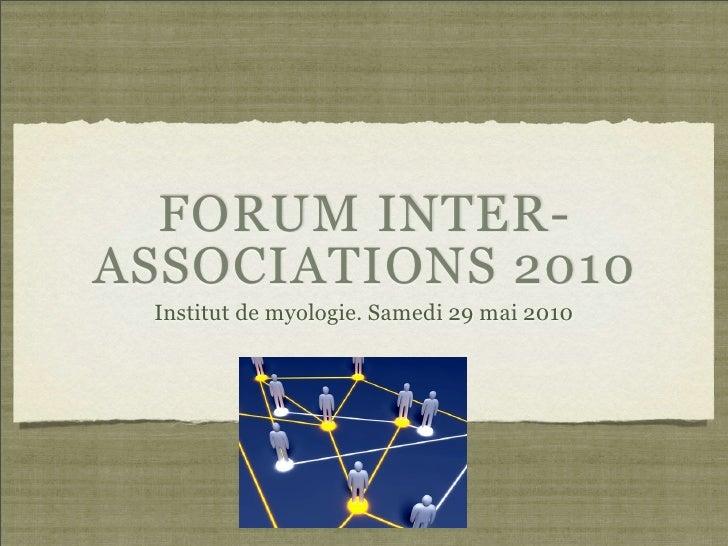 FORUM INTER- ASSOCIATIONS 2010  Institut de myologie. Samedi 29 mai 2010