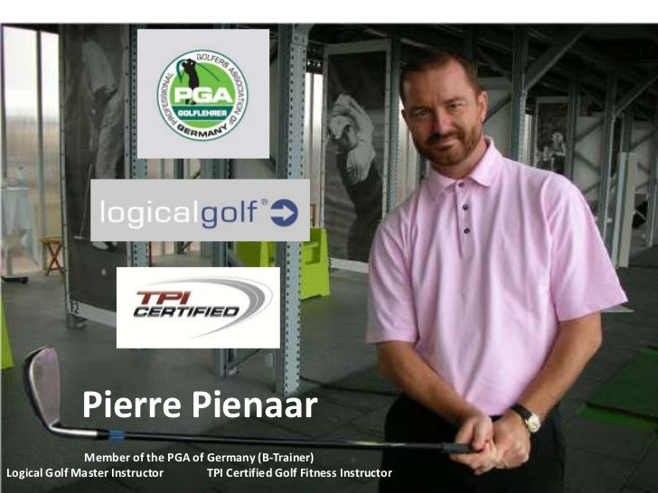 Member of the PGA of Germany (B-Trainer)Logical Golf Master Instructor TPI Certified Golf Fitness Instructor<br />Pierre ...