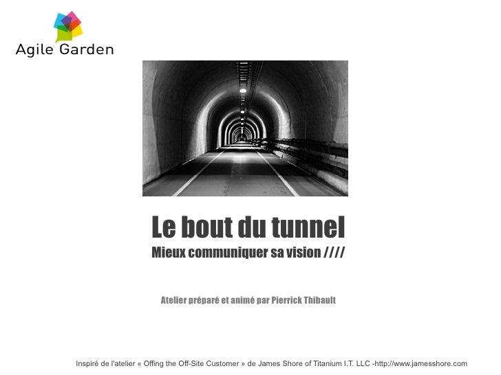 Le bout du tunnel                      Mieux communiquer sa vision ////                         Atelier préparé et animé p...