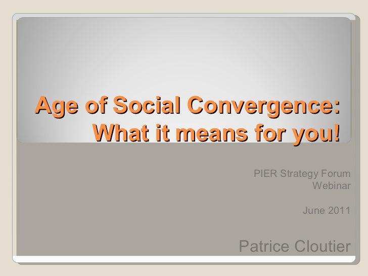 Age of Social Convergence: What it means for you! <ul><ul><li>PIER Strategy Forum Webinar </li></ul></ul><ul><li>June 2011...