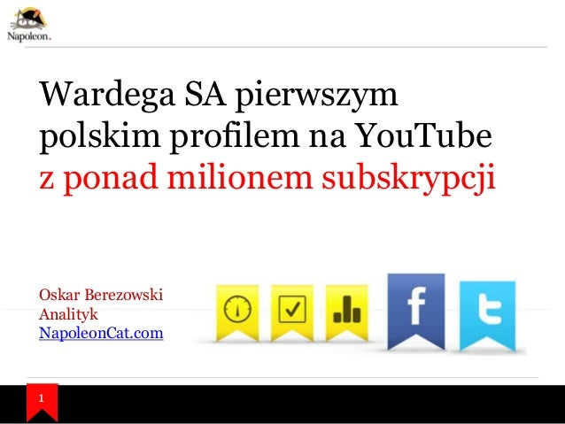 Wardega SA pierwszym polskim profilem na YouTube z ponad milionem subskrypcji  Oskar Berezowski Analityk NapoleonCat.com  ...