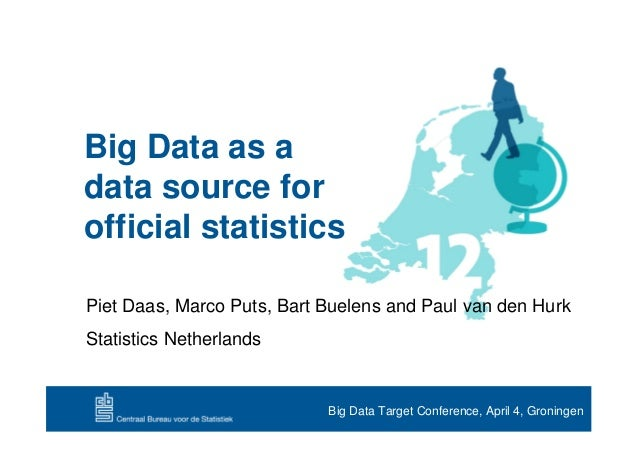 Big Data as adata source forofficial statisticsPiet Daas, Marco Puts, Bart Buelens and Paul van den HurkStatistics Netherl...