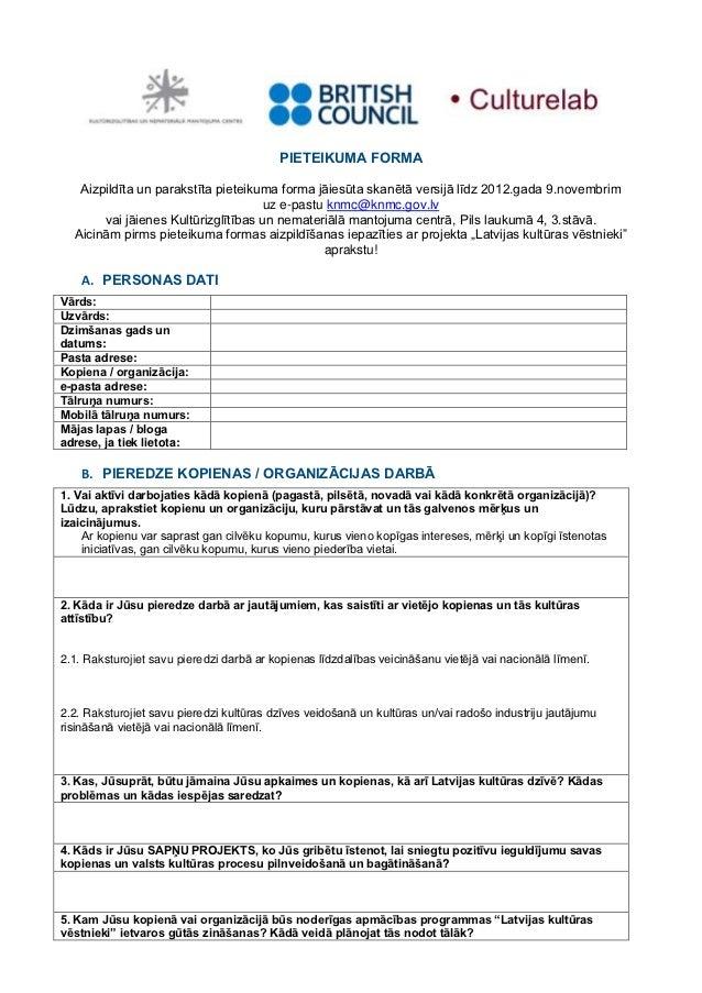 PIETEIKUMA FORMA   Aizpildīta un parakstīta pieteikuma forma jāiesūta skanētā versijā līdz 2012.gada 9.novembrim          ...