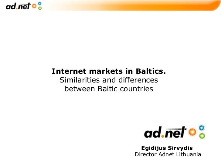 Internet markets in Baltics.  Similarities and differences between Baltic countries Egidijus Sirvydis   Director Adnet Lit...