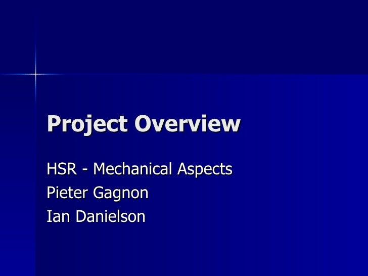 Project Overview HSR - Mechanical Aspects Pieter Gagnon Ian Danielson