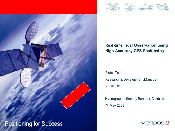 Real-time Tidal Observation using High-Accuracy GPS Positioning Pieter Toor Research & Development Manager VERIPOS Hydrogr...