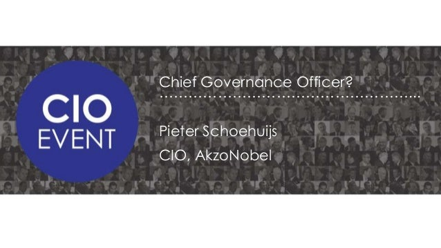 Chief Governance Officer? ……………………………………………... Pieter Schoehuijs CIO, AkzoNobel