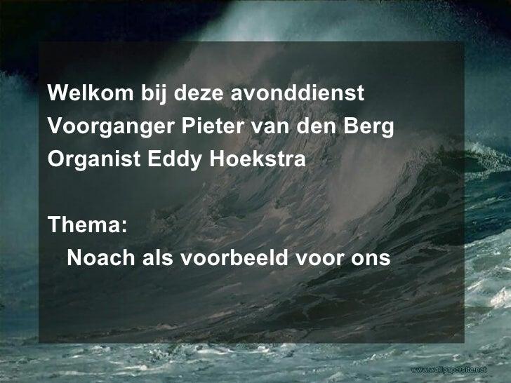 <ul><li>Welkom bij deze avonddienst </li></ul><ul><li>Voorganger Pieter van den Berg </li></ul><ul><li>Organist Eddy Hoeks...