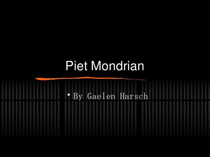 Piet Mondrian   By Gaelen Harsch