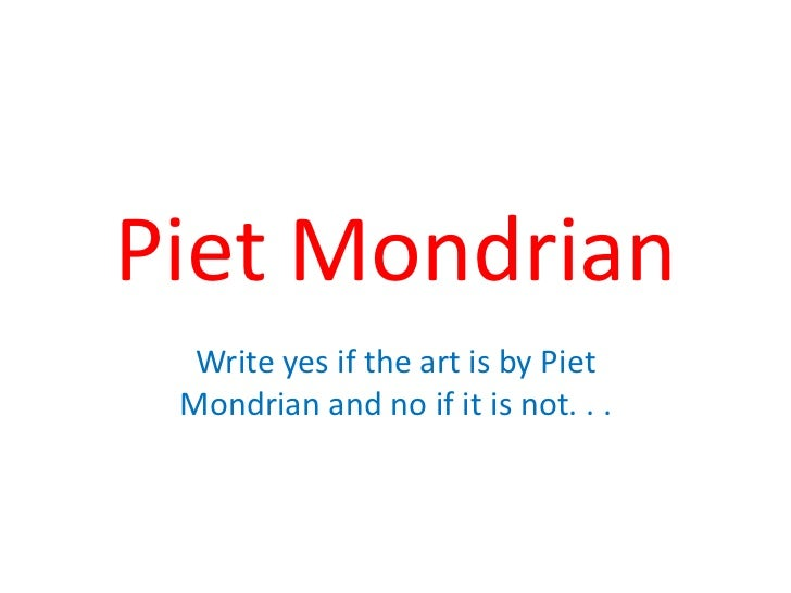 Piet Mondrian<br />Write yes if the art is by Piet Mondrian and no if it is not. . .<br />