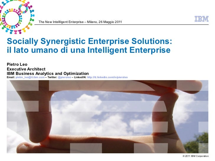 The New Intellligent Enterprise – Milano, 26 Maggio 2011Socially Synergistic Enterprise Solutions:il lato umano di una Int...