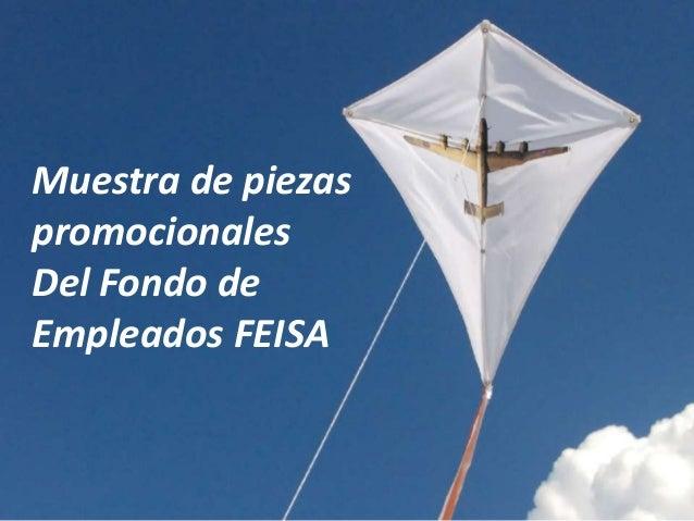 Muestra de piezas promocionales Del Fondo de Empleados FEISA